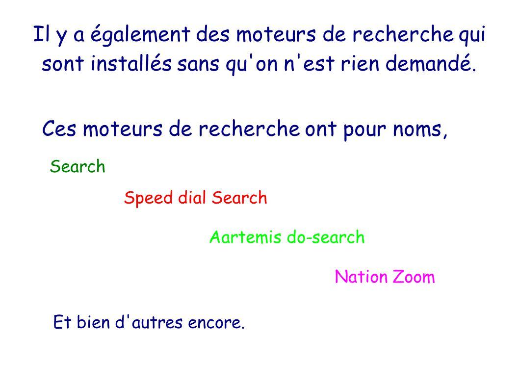 Il y a également des moteurs de recherche qui sont installés sans qu on n est rien demandé.