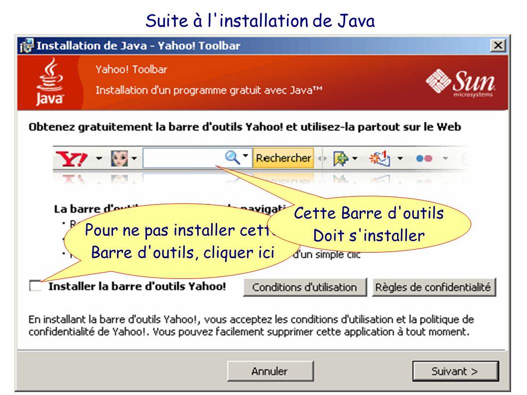 Pour ne pas installer cette Barre d outils, cliquer ici Suite à l installation de Java Cette Barre d outils Doit s installer