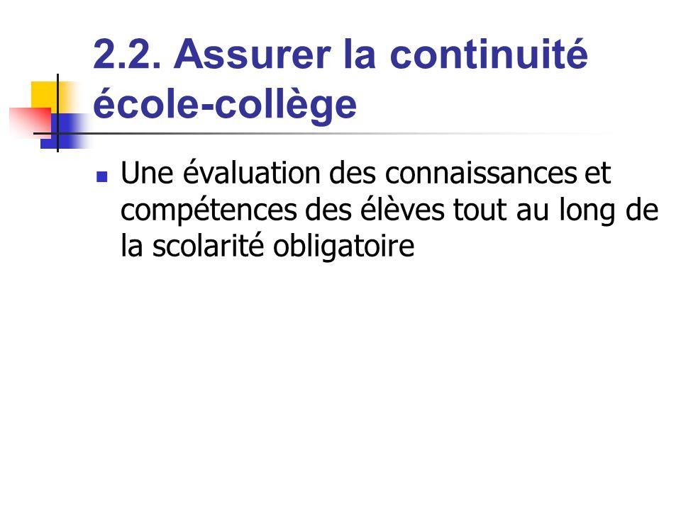 2.2. Assurer la continuité école-collège Une évaluation des connaissances et compétences des élèves tout au long de la scolarité obligatoire