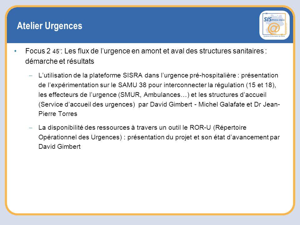 Atelier Urgences Focus 2 45' : Les flux de l'urgence en amont et aval des structures sanitaires : démarche et résultats – L'utilisation de la plateforme SISRA dans l'urgence pré-hospitalière : présentation de l'expérimentation sur le SAMU 38 pour interconnecter la régulation (15 et 18), les effecteurs de l'urgence (SMUR, Ambulances…) et les structures d'accueil (Service d'accueil des urgences) par David Gimbert - Michel Galafate et Dr Jean- Pierre Torres – La disponibilité des ressources à travers un outil le ROR-U (Répertoire Opérationnel des Urgences) : présentation du projet et son état d'avancement par David Gimbert