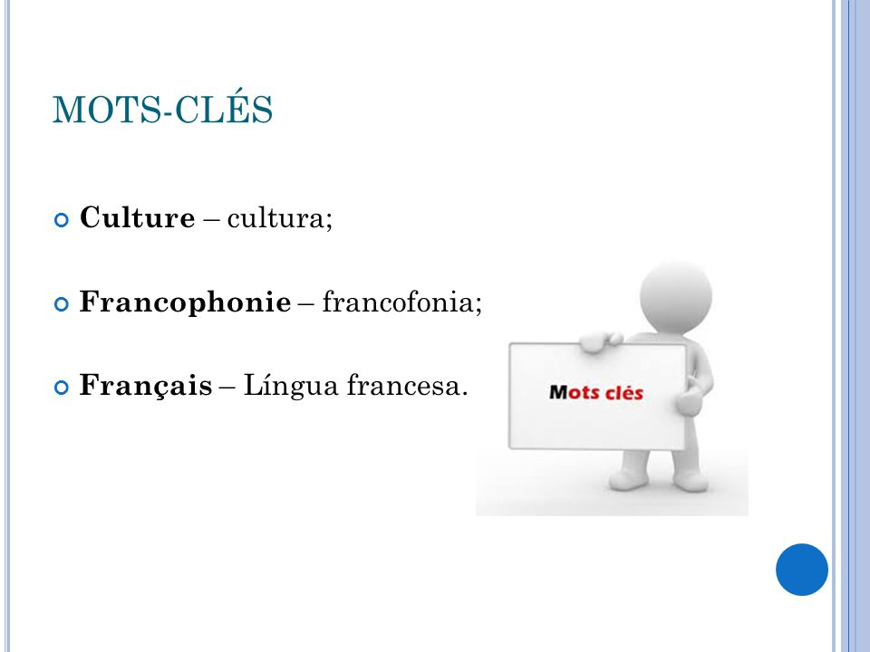 MOTS-CLÉS Culture – cultura; Francophonie – francofonia; Français – Língua francesa.