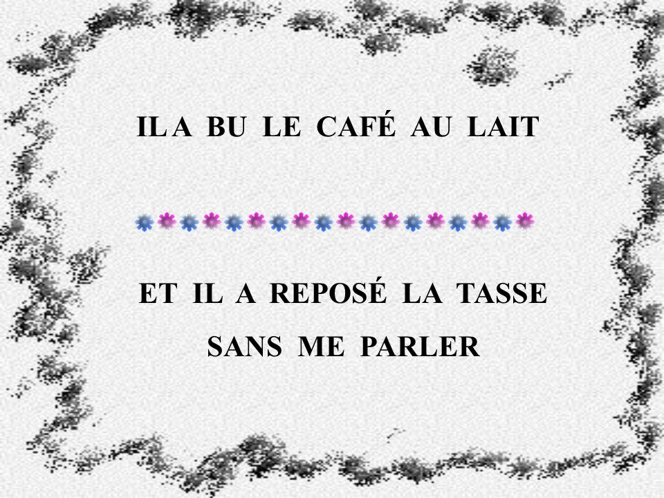 IL A MIS LE CAFÉ DANS LA TASSE IL A MIS LE LAIT DANS LA TASSE DE CAFÉ AVEC LA CUILLER, IL A TOURNÉ