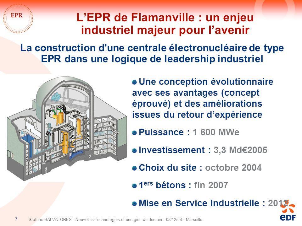 8 Stefano SALVATORES - Nouvelles Technologies et énergies de demain - 03/12/08 - Marseille EPR Flamanville = 2008 Flamanville = 2012 L'EPR de Flamanville : un enjeu industriel majeur pour l'avenir