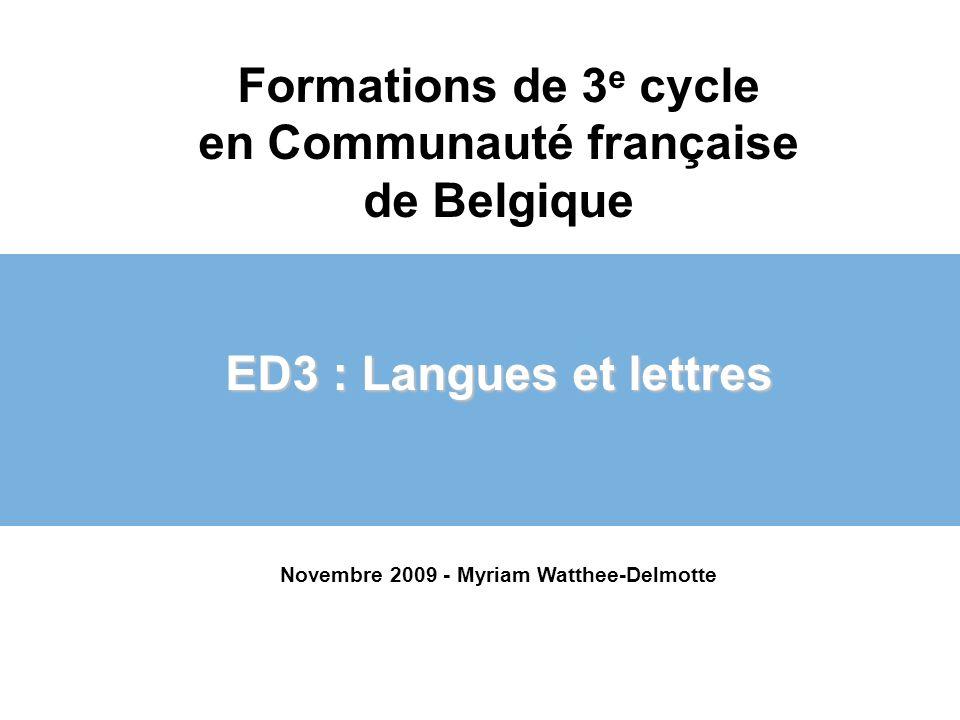 Formations de 3 e cycle en Communauté française de Belgique ED3 : Langues et lettres Novembre 2009 - Myriam Watthee-Delmotte