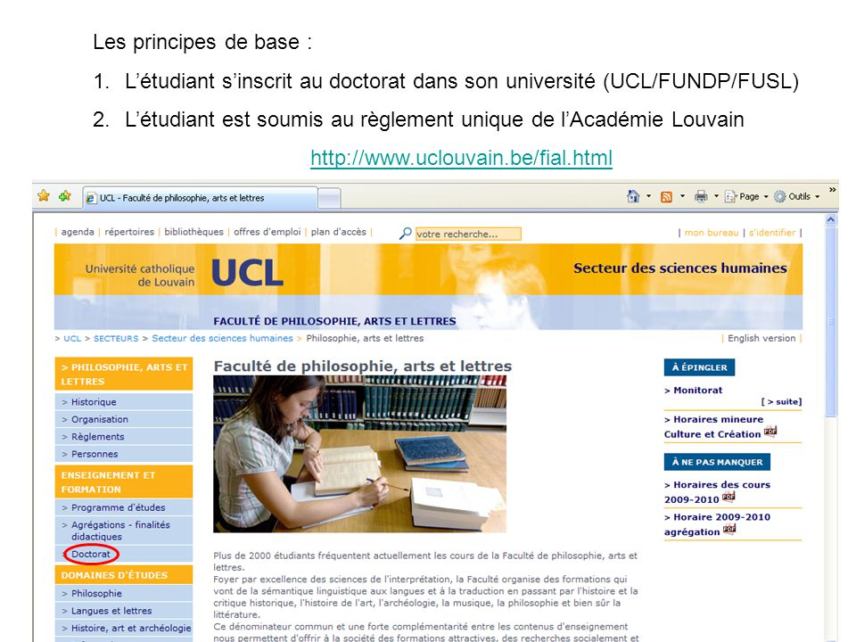 Les principes de base : 1.L'étudiant s'inscrit au doctorat dans son université (UCL/FUNDP/FUSL) 2.L'étudiant est soumis au règlement unique de l'Académie Louvain http://www.uclouvain.be/fial.html