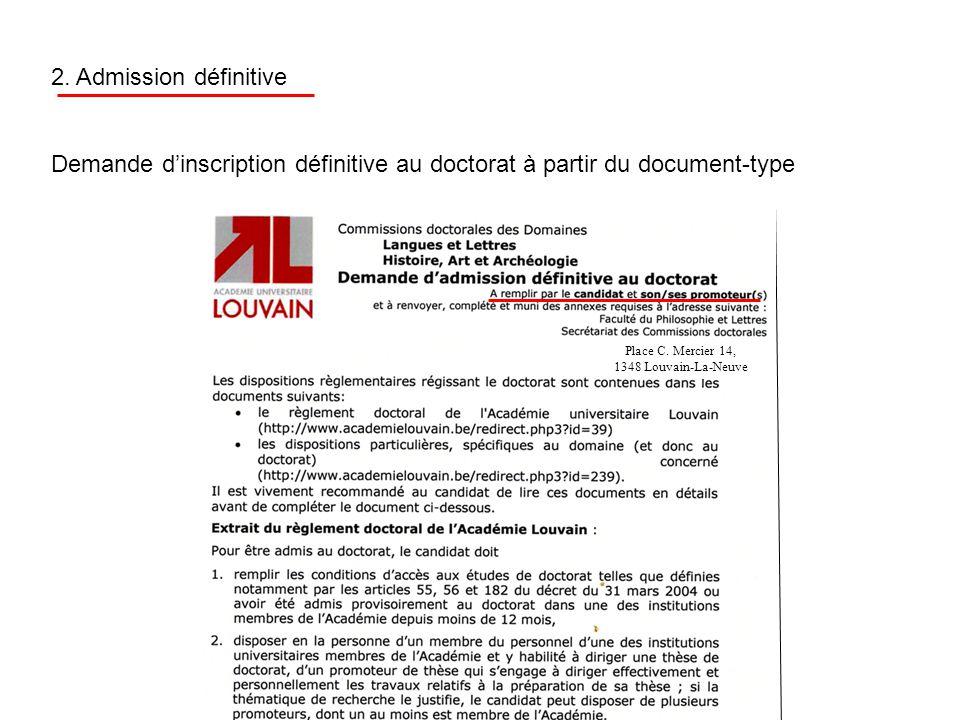 2. Admission définitive Demande d'inscription définitive au doctorat à partir du document-type Place C. Mercier 14, 1348 Louvain-La-Neuve