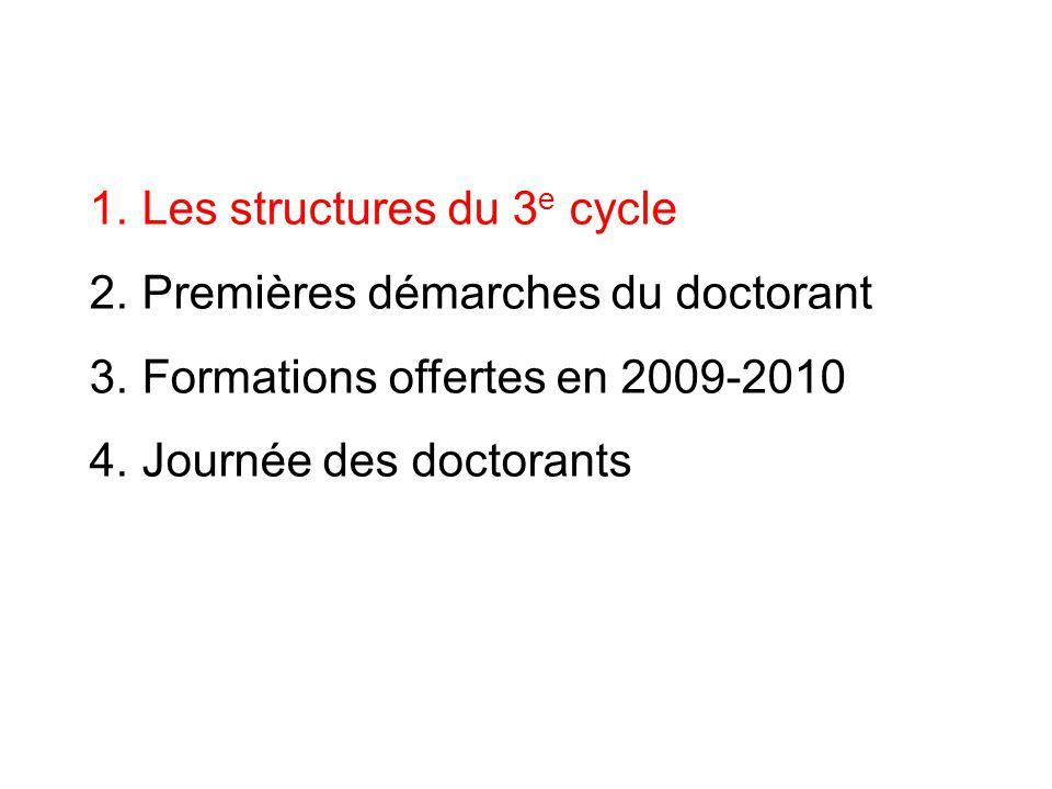 1. Les structures du 3 e cycle 2. Premières démarches du doctorant 3. Formations offertes en 2009-2010 4. Journée des doctorants