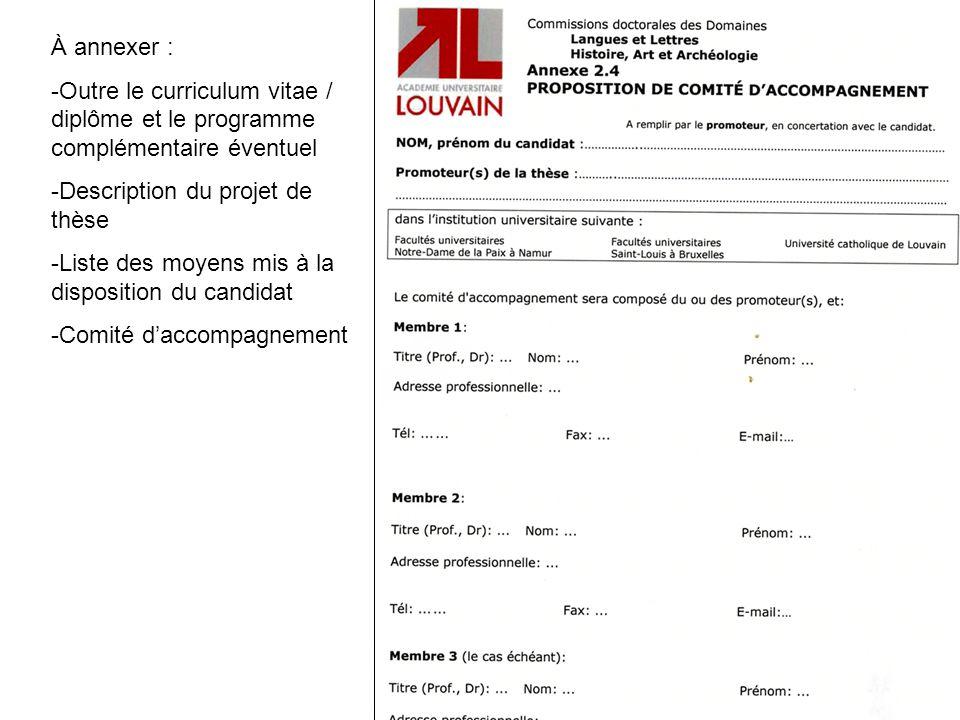 À annexer : -Outre le curriculum vitae / diplôme et le programme complémentaire éventuel -Description du projet de thèse -Liste des moyens mis à la disposition du candidat -Comité d'accompagnement