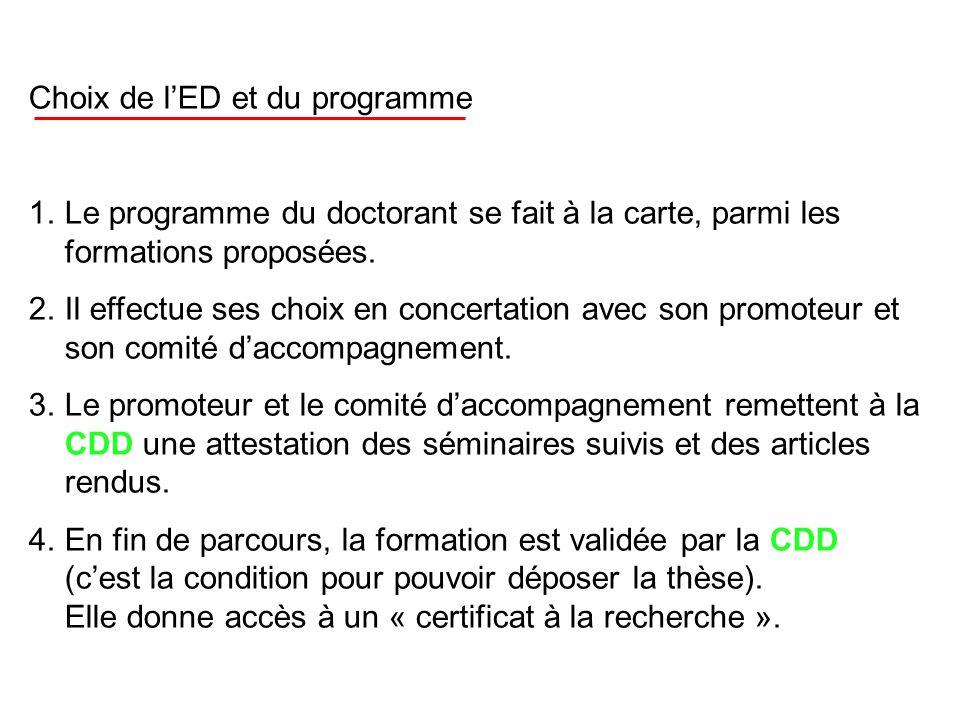 Choix de l'ED et du programme 1.Le programme du doctorant se fait à la carte, parmi les formations proposées. 2.Il effectue ses choix en concertation