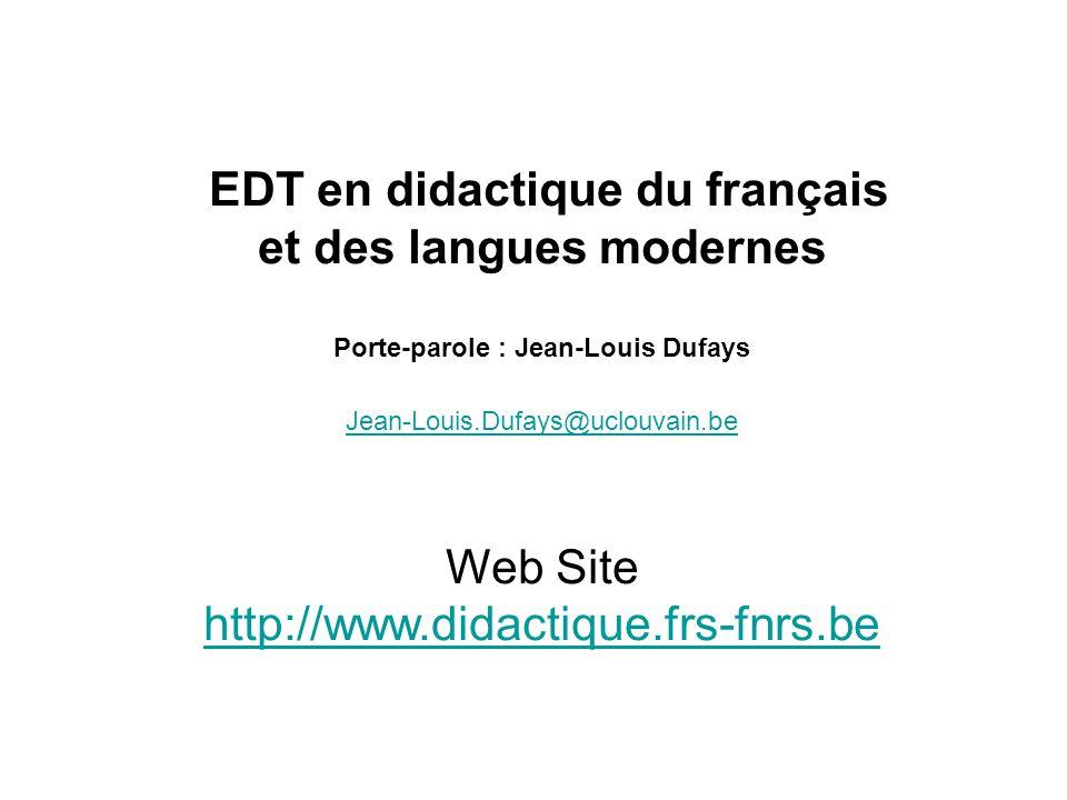 EDT en didactique du français et des langues modernes Porte-parole : Jean-Louis Dufays Jean-Louis.Dufays@uclouvain.be Web Site http://www.didactique.f