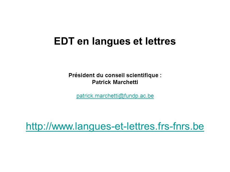 EDT en langues et lettres Président du conseil scientifique : Patrick Marchetti patrick.marchetti@fundp.ac.be http://www.langues-et-lettres.frs-fnrs.b