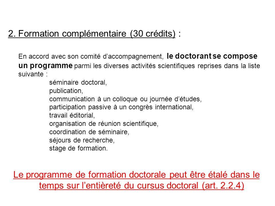 2. Formation complémentaire (30 crédits) : En accord avec son comité d'accompagnement, le doctorant se compose un programme parmi les diverses activit