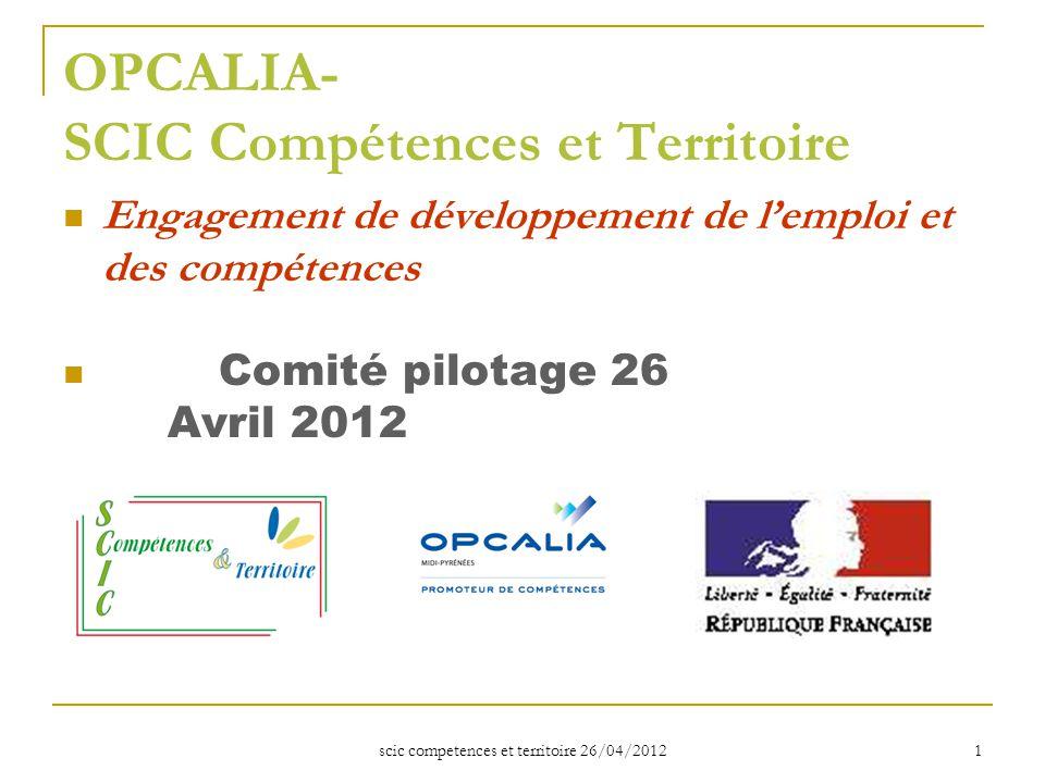 scic competences et territoire 26/04/2012 1 OPCALIA- SCIC Compétences et Territoire Engagement de développement de l'emploi et des compétences Comité