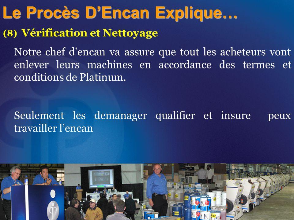 (8) Vérification et Nettoyage Notre chef d encan va assure que tout les acheteurs vont enlever leurs machines en accordance des termes et conditions de Platinum.
