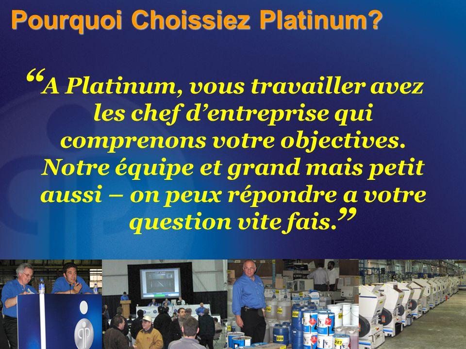 Pourquoi Choissiez Platinum? A Platinum, vous travailler avez les chef d'entreprise qui comprenons votre objectives. Notre équipe et grand mais petit