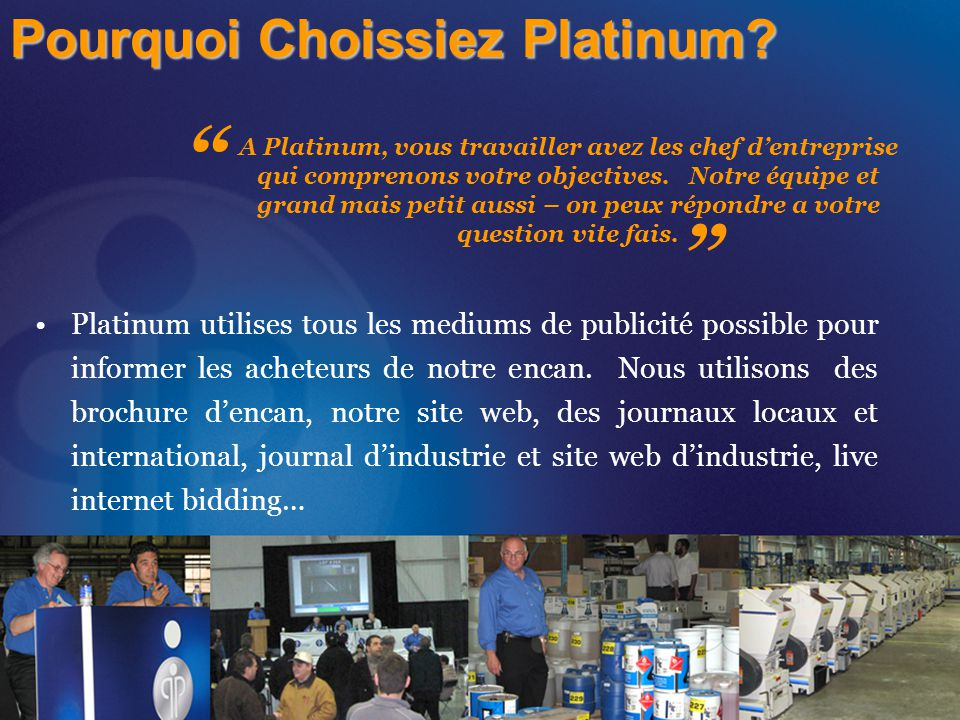 Platinum utilises tous les mediums de publicité possible pour informer les acheteurs de notre encan. Nous utilisons des brochure d'encan, notre site w