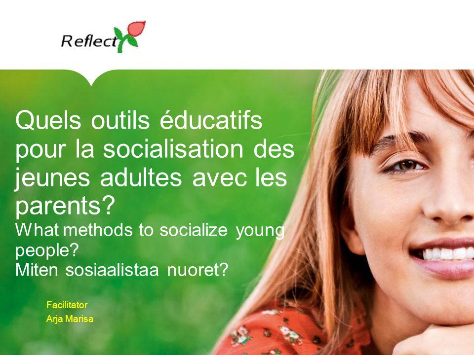 Quels outils éducatifs pour la socialisation des jeunes adultes avec les parents? What methods to socialize young people? Miten sosiaalistaa nuoret? F