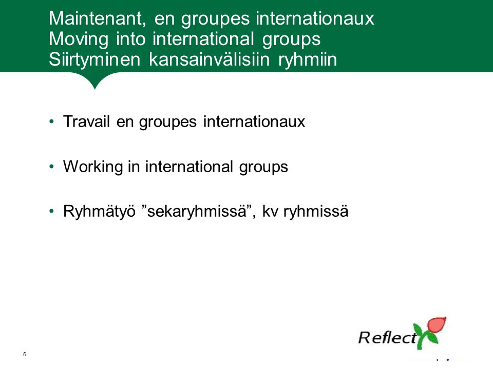 Maintenant, en groupes internationaux Moving into international groups Siirtyminen kansainvälisiin ryhmiin Travail en groupes internationaux Working i