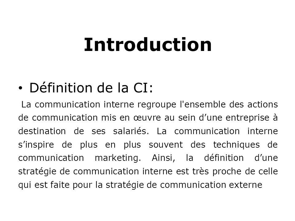 Introduction Définition de la CI: La communication interne regroupe l ensemble des actions de communication mis en œuvre au sein d'une entreprise à destination de ses salariés.