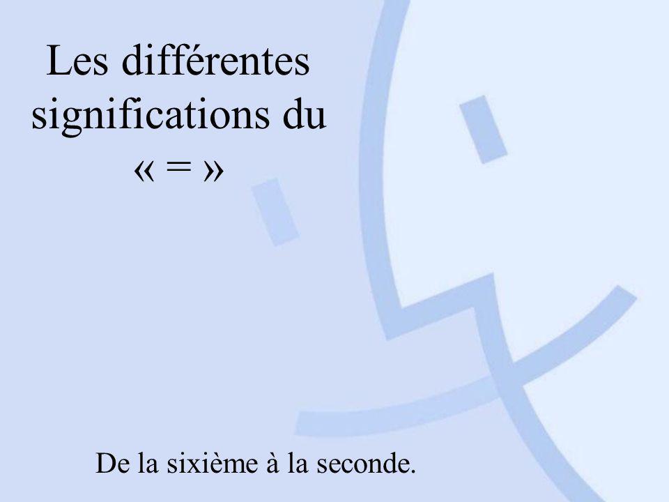En sixième Le '=' signifie essentiellement : ça donne.