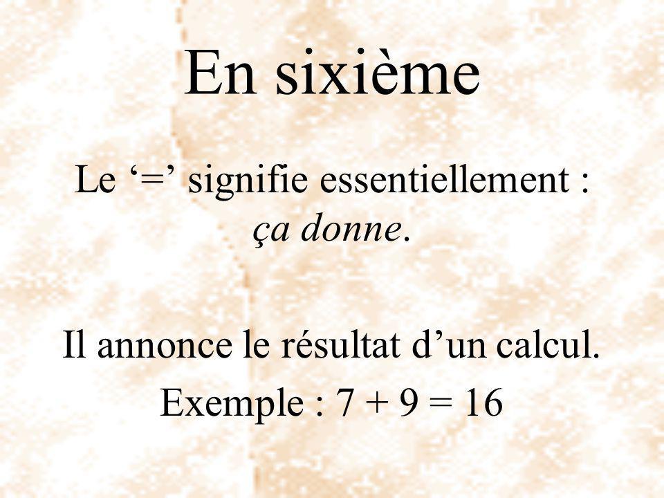 En sixième On commence à placer le '=' entre deux écritures différentes, par exemple :