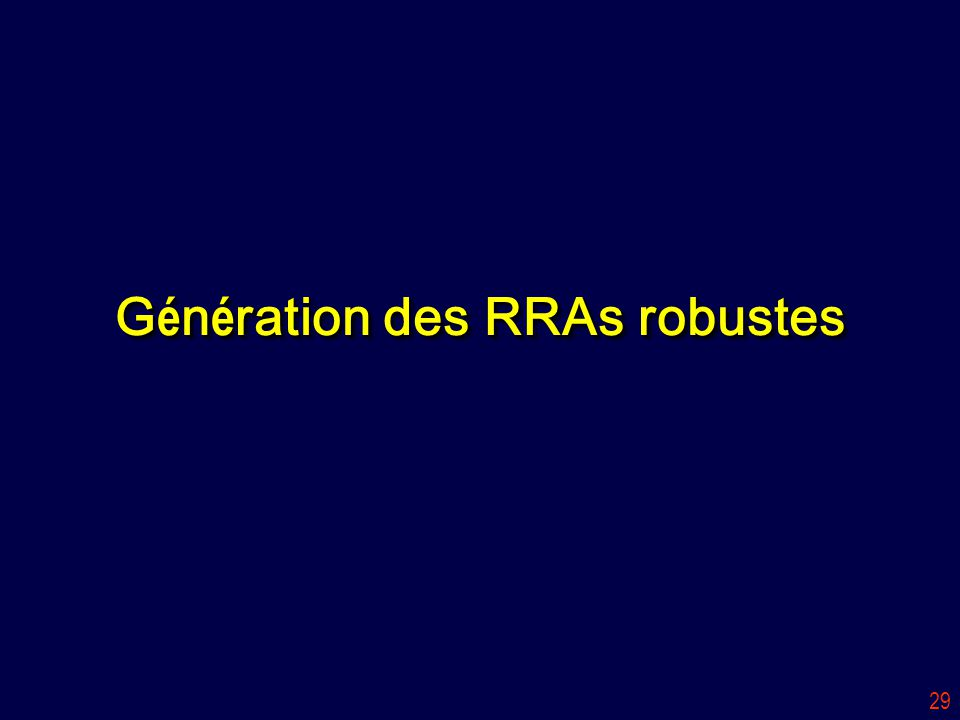 29 G é n é ration des RRAs robustes