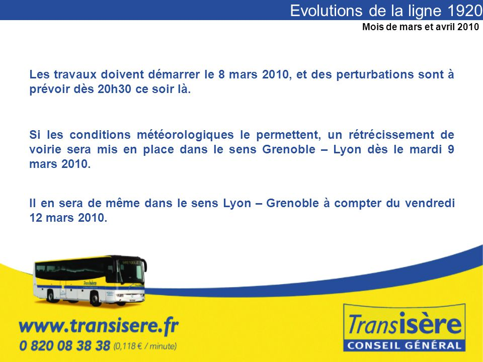 Evolutions de la ligne 1920 Les travaux doivent démarrer le 8 mars 2010, et des perturbations sont à prévoir dès 20h30 ce soir là. Si les conditions m