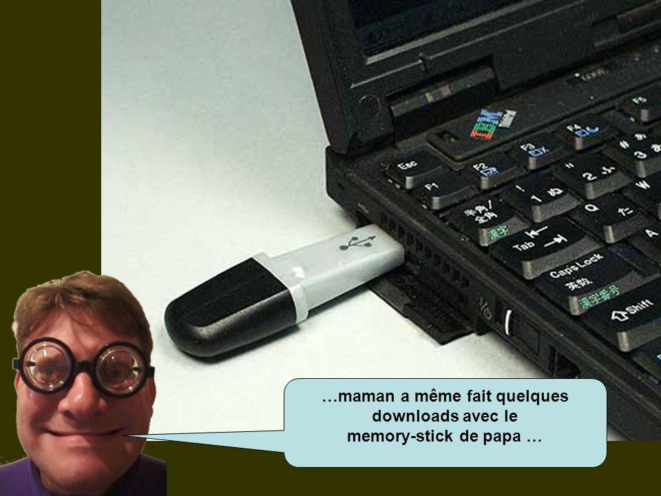 …maman a même fait quelques downloads avec le memory-stick de papa …