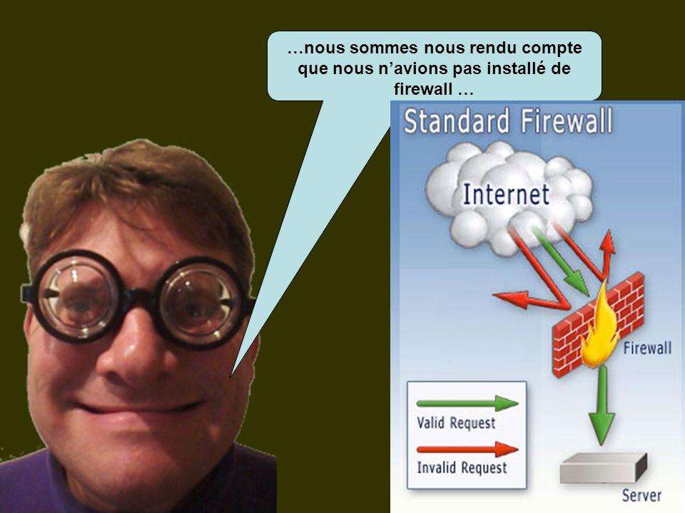 …nous sommes nous rendu compte que nous n'avions pas installé de firewall …