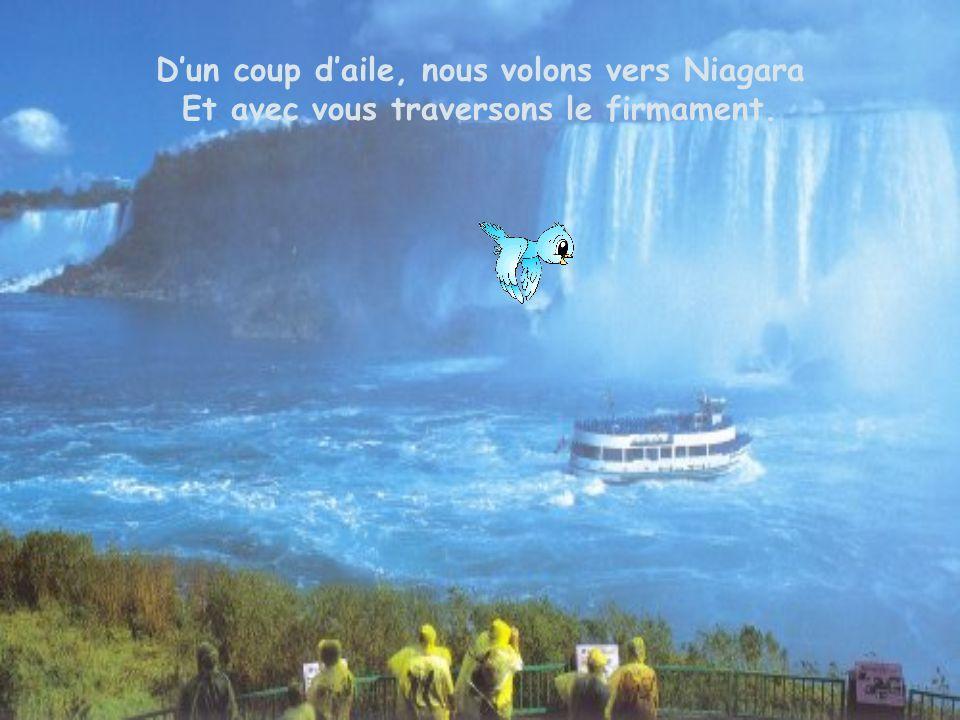 D'un coup d'aile, nous volons vers Niagara Et avec vous traversons le firmament.