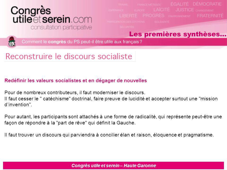 Congrès utile et serein – Haute Garonne Redéfinir les valeurs socialistes et en dégager de nouvelles Pour de nombreux contributeurs, il faut moderniser le discours.