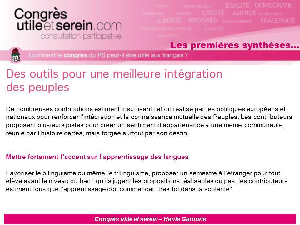 Congrès utile et serein – Haute Garonne De nombreuses contributions estiment insuffisant l'effort réalisé par les politiques européens et nationaux pour renforcer l'intégration et la connaissance mutuelle des Peuples.