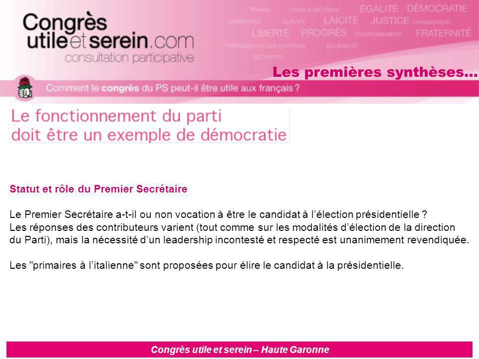 Congrès utile et serein – Haute Garonne Statut et rôle du Premier Secrétaire Le Premier Secrétaire a-t-il ou non vocation à être le candidat à l'élection présidentielle .