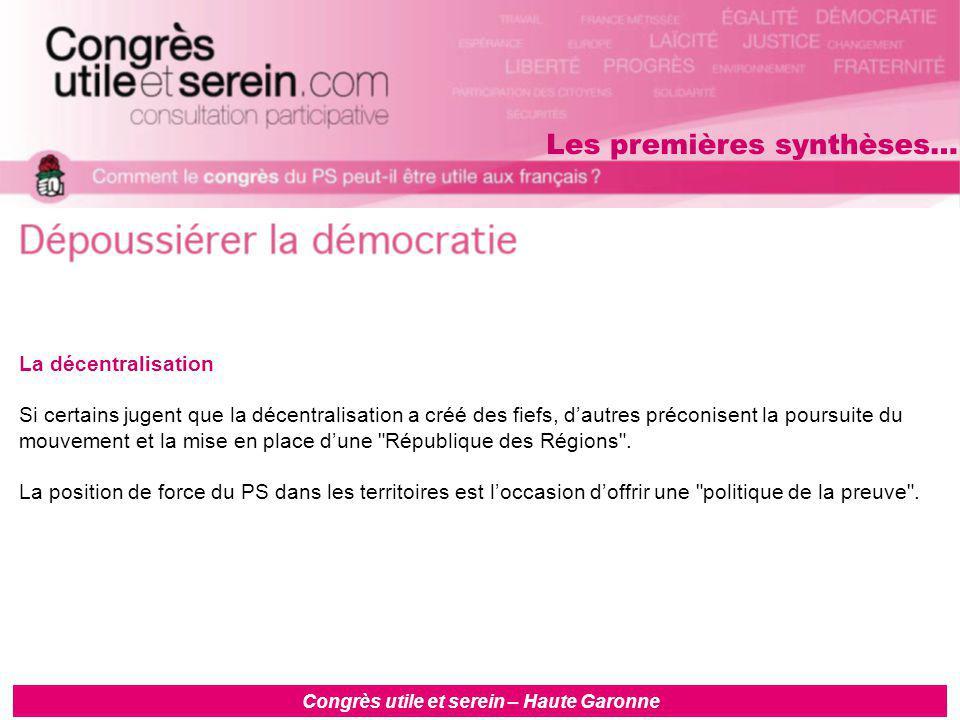 Congrès utile et serein – Haute Garonne La décentralisation Si certains jugent que la décentralisation a créé des fiefs, d'autres préconisent la poursuite du mouvement et la mise en place d'une République des Régions .