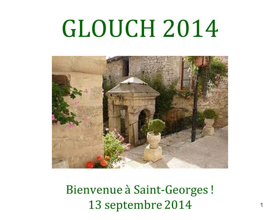 1 GLOUCH 2014 Bienvenue à Saint-Georges ! 13 septembre 2014