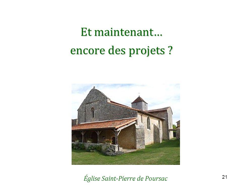 21 Et maintenant… encore des projets Église Saint-Pierre de Poursac