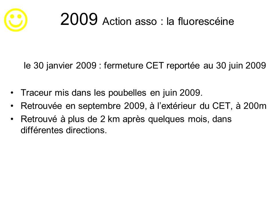 2009 Action asso : la fluorescéine le 30 janvier 2009 : fermeture CET reportée au 30 juin 2009 Traceur mis dans les poubelles en juin 2009. Retrouvée
