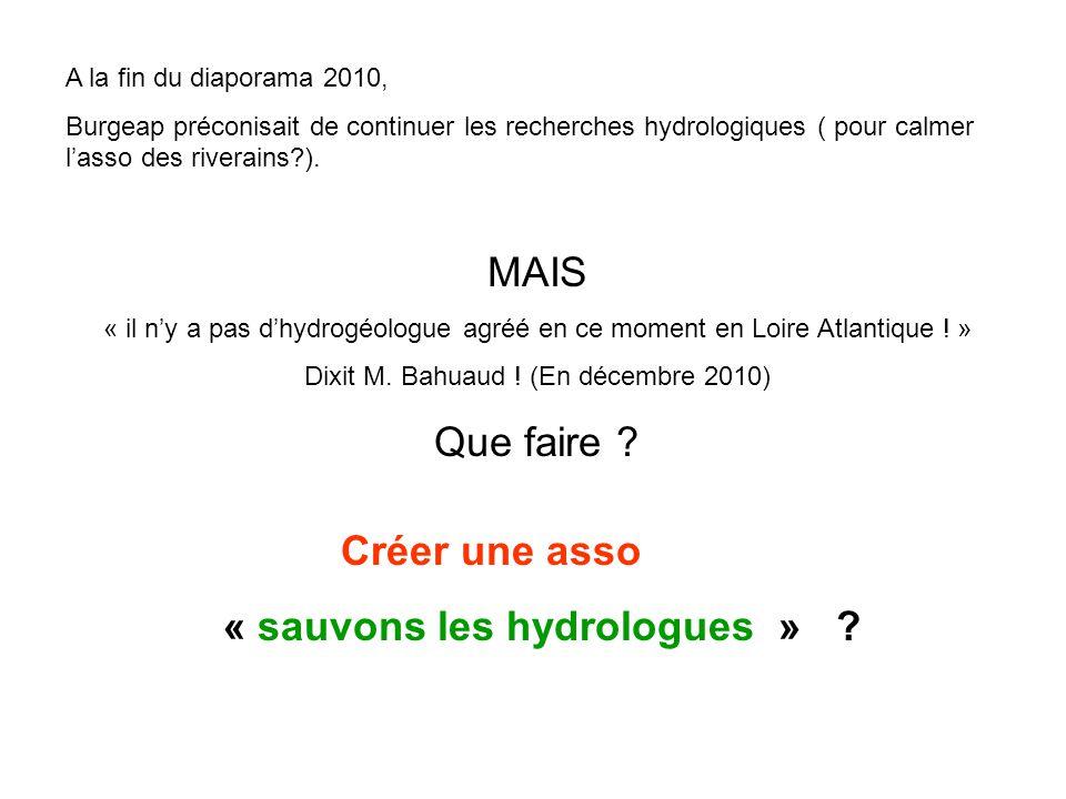 A la fin du diaporama 2010, Burgeap préconisait de continuer les recherches hydrologiques ( pour calmer l'asso des riverains?). MAIS « il n'y a pas d'