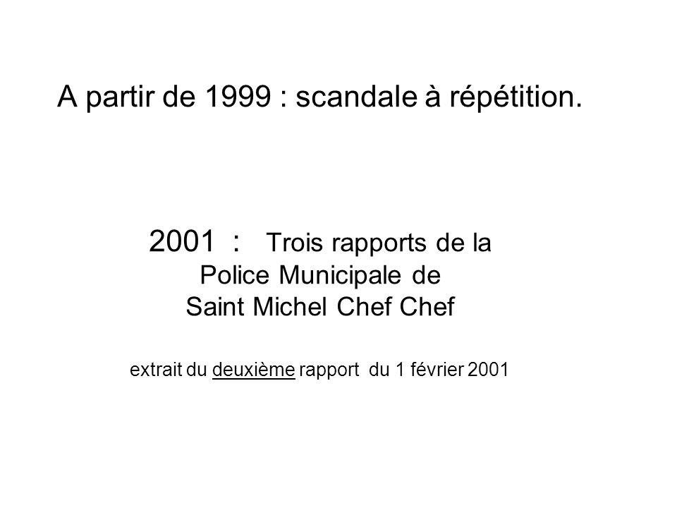 A partir de 1999 : scandale à répétition. 2001 : Trois rapports de la Police Municipale de Saint Michel Chef Chef extrait du deuxième rapport du 1 fév
