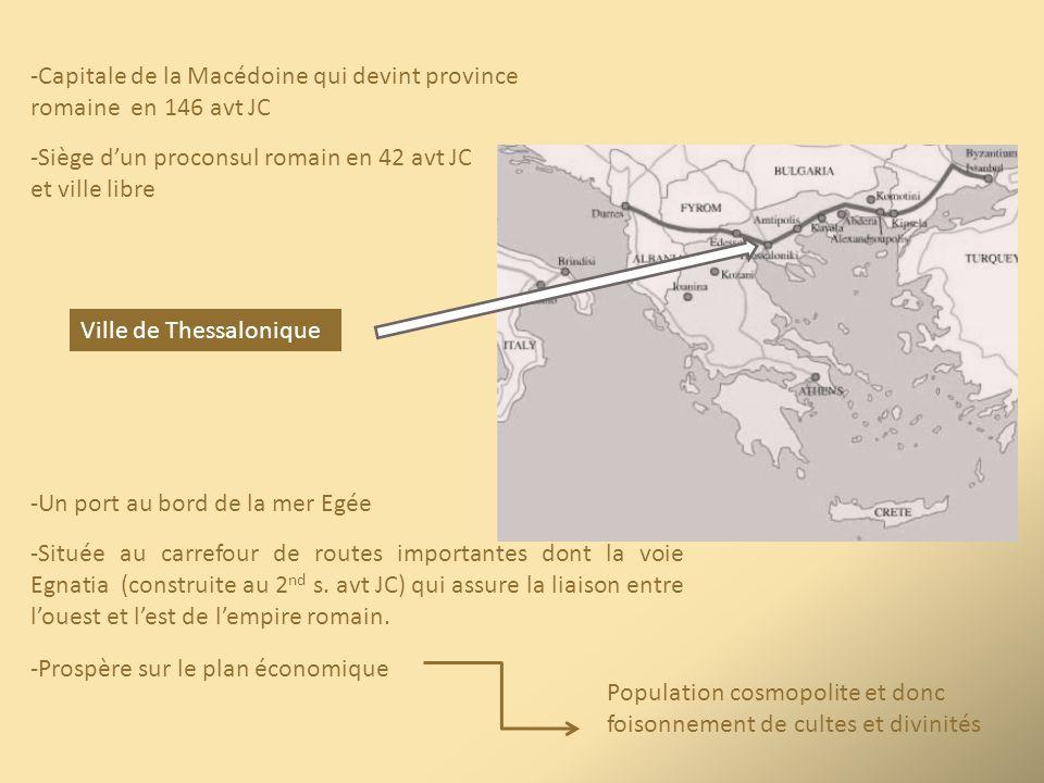 Ville de Thessalonique -Un port au bord de la mer Egée -Située au carrefour de routes importantes dont la voie Egnatia (construite au 2 nd s. avt JC)