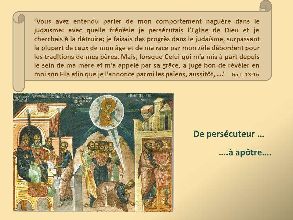 'Vous avez entendu parler de mon comportement naguère dans le judaïsme: avec quelle frénésie je persécutais l'Eglise de Dieu et je cherchais à la détr