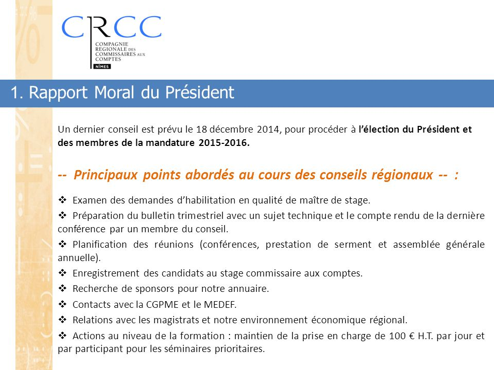 1. Rapport Moral du Président Un dernier conseil est prévu le 18 décembre 2014, pour procéder à l'élection du Président et des membres de la mandature
