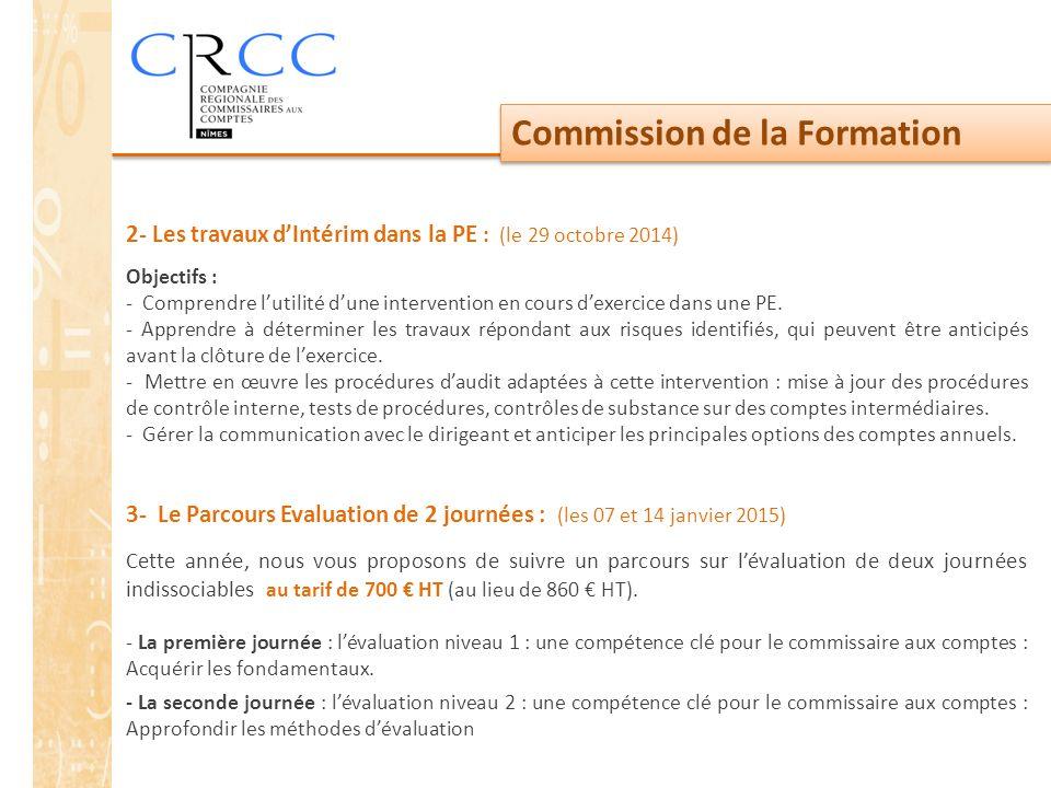 Commission de la Formation 2- Les travaux d'Intérim dans la PE : (le 29 octobre 2014) Objectifs : - Comprendre l'utilité d'une intervention en cours d'exercice dans une PE.