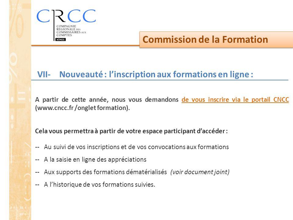 Commission de la Formation VII- Nouveauté : l'inscription aux formations en ligne : A partir de cette année, nous vous demandons de vous inscrire via le portail CNCC (www.cncc.fr /onglet formation).