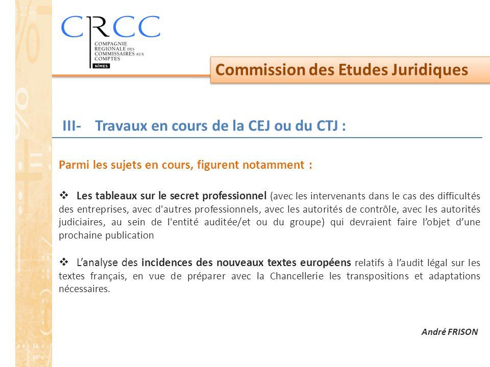 Commission des Etudes Juridiques Parmi les sujets en cours, figurent notamment :  Les tableaux sur le secret professionnel (avec les intervenants dan