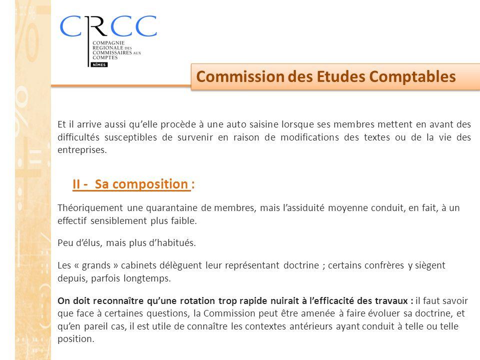 Commission des Etudes Comptables Et il arrive aussi qu'elle procède à une auto saisine lorsque ses membres mettent en avant des difficultés susceptibl
