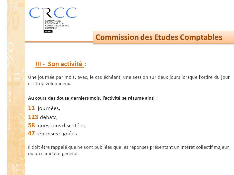 Commission des Etudes Comptables Une journée par mois, avec, le cas échéant, une session sur deux jours lorsque l'ordre du jour est trop volumineux. A