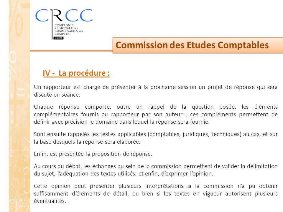 Commission des Etudes Comptables Un rapporteur est chargé de présenter à la prochaine session un projet de réponse qui sera discuté en séance. Chaque