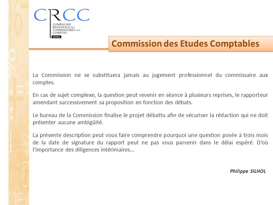 Commission des Etudes Comptables La Commission ne se substituera jamais au jugement professionnel du commissaire aux comptes. En cas de sujet complexe