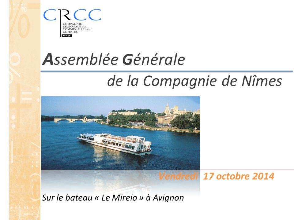 A ssemblée Générale de la Compagnie de Nîmes V endredi 17 octobre 2014 Sur le bateau « Le Mireio » à Avignon
